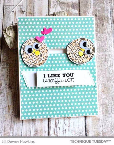 Like-You-Waffles-Handmade-Card-Jill-Technique-Tuesday