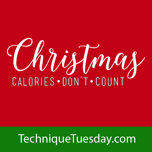 Christmas Calories Don't Count from TechniqueTuesday.com
